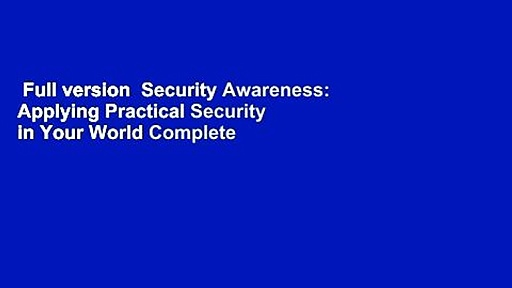 Full version  Security Awareness: Applying Practical Security in Your World Complete