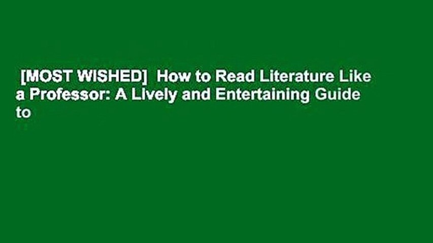 [MOST WISHED]  How to Read Literature Like a Professor: A Lively and Entertaining Guide to