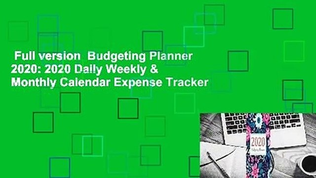 Full version  Budgeting Planner 2020: 2020 Daily Weekly & Monthly Calendar Expense Tracker