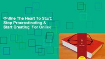 Online The Heart To Start  Stop Procrastinating & Start Creating  For Online