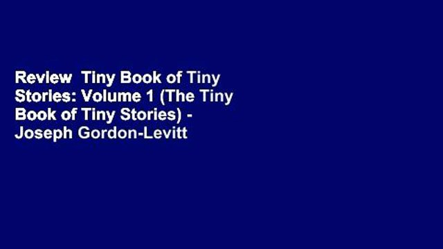 Review  Tiny Book of Tiny Stories: Volume 1 (The Tiny Book of Tiny Stories) - Joseph Gordon-Levitt