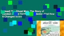 [Read] The Ghost Map: The Story of London s Most Terrifying Epidemic--And How It Changed Science,