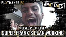 Away Days | Wolves 2-5 Chelsea: Lampard's masterplan starting to take shape