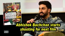 Abhishek Bachchan starts shooting for next film