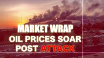 Market wrap: Oil prices soar after a Drone attack on Saudi facility | Oneindia News