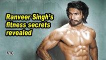 Ranveer Singh's fitness secrets revealed