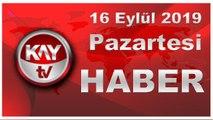 16 Eylül 2019 Kay Tv Haber