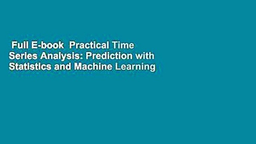 Full E-book  Practical Time Series Analysis: Prediction with Statistics and Machine Learning