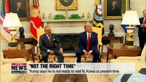 Trump says he is not ready to visit N. Korea yet