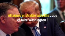 Attaques en Arabie saoudite : que va faire Washington ?