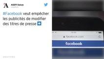 Facebook veut empêcher les publicités de modifier les titres de presse