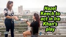 Hazel Keech to act in Ira Khan's play