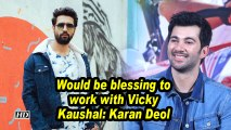 Would be blessing to work with Vicky Kaushal: Karan Deol