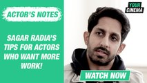 Sagar Radia's tips for actors who want to secure more work!