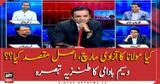 What are the real motives of Maulana's March? Waseem Badami's sarcastic analysise