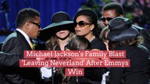 Michael Jackson's Family Blast 'Leaving Neverland' After Emmys Win