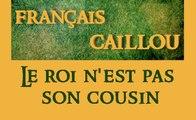 Français caillou : Le roi n'est pas son cousin