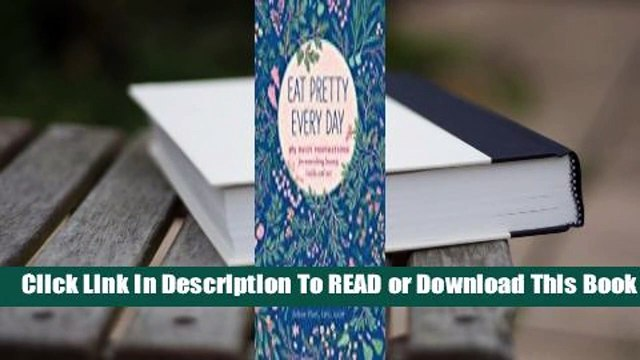 Full E-book Eat Pretty Everyday: 365 Daily Inspirations for Nourishing Beauty, Inside and Out