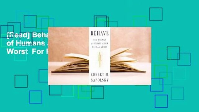 [Read] Behave: The Biology of Humans at Our Best and Worst  For Full
