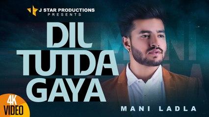 DIL TUTDA GAYA || MANI LADLA || Full Official Video || J STAR Productions