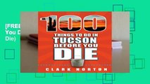 [FREE] 100 Things to Do in Tucson Before You Die (100 Things to Do Before You Die)