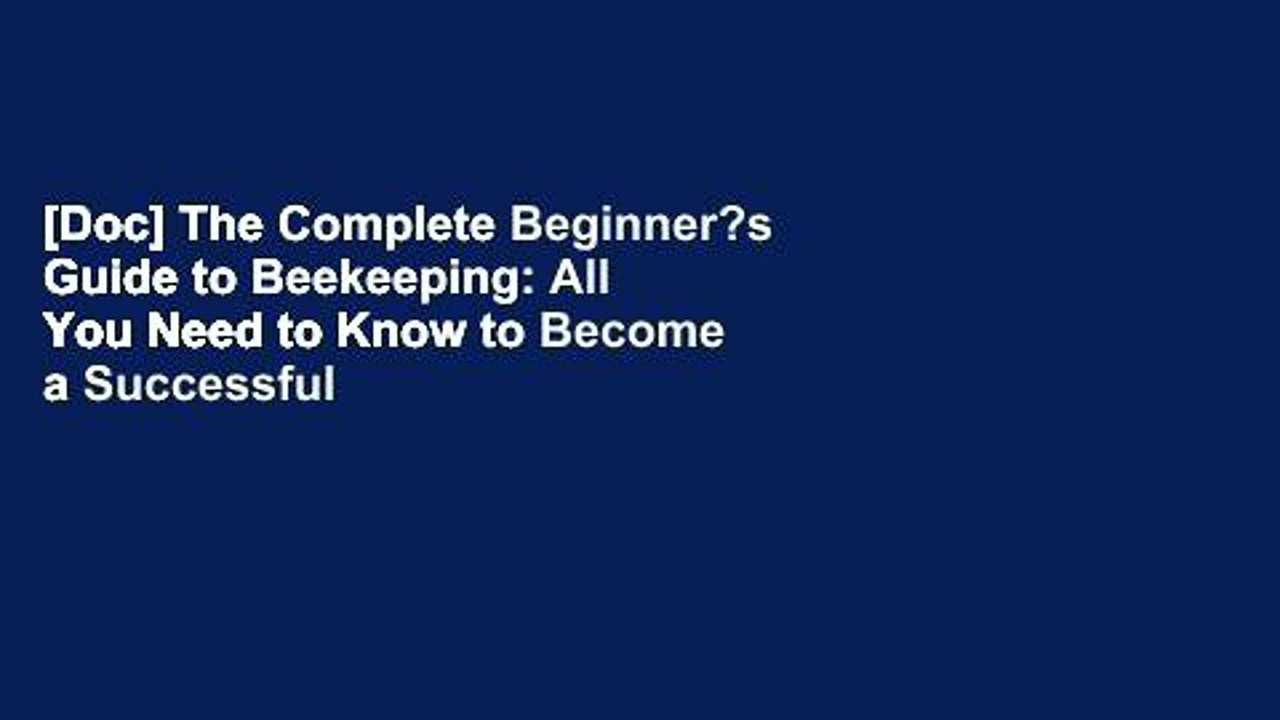 [Doc] The Complete Beginner?s Guide to Beekeeping: All You Need to Know to Become a Successful