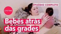 EPISÓDIO COMPLETO: Eles podem levar o seu bebê! | NASCIDOS NA PRISÃO | LIFETIME