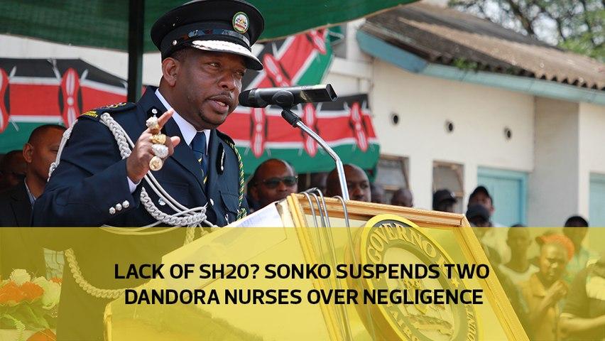 Lack of Sh20? Sonko suspends two Dandora nurses over negligence