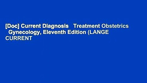 [Doc] Current Diagnosis   Treatment Obstetrics   Gynecology, Eleventh Edition (LANGE CURRENT