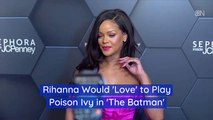Rihanna And Playing Poison Ivy