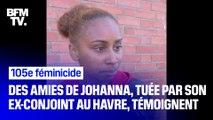 """""""Tout le monde était au courant et personne n'a rien fait."""" Les proches de Johanna, tuée par son ex-conjoint en pleine rue au Havre, témoignent"""