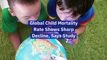 Global Child Mortality Rate Shows Sharp Decline, Says Study