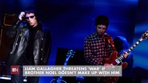 Liam Gallagher's New Noel Threats