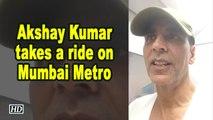 Akshay Kumar takes Mumbai metro to avoid traffic jam