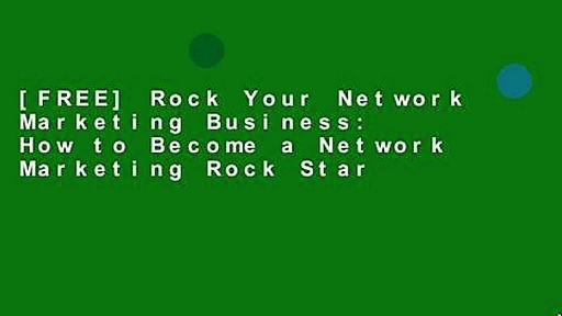 [FREE] Rock Your Network Marketing Business: How to Become a Network Marketing Rock Star