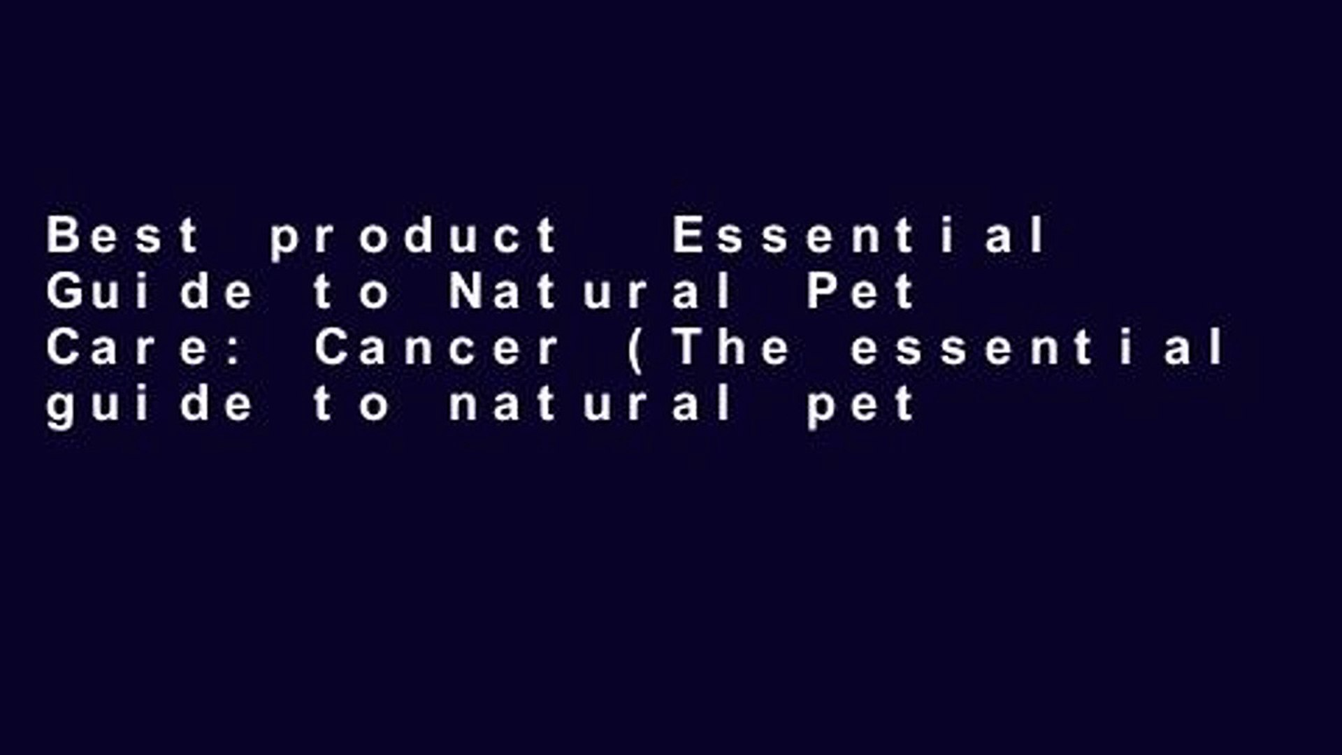 Best product  Essential Guide to Natural Pet Care: Cancer (The essential guide to natural pet