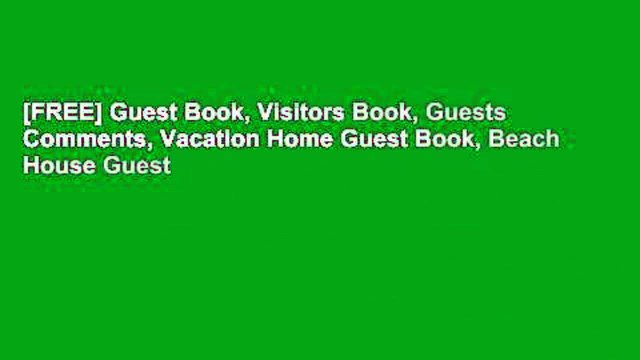 [FREE] Guest Book, Visitors Book, Guests Comments, Vacation Home Guest Book, Beach House Guest