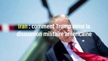 Iran : comment Trump mine la dissuasion militaire américaine