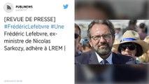 Frédéric Lefebvre, ex-ministre de Nicolas Sarkozy, adhère à LREM