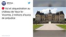Séquestration à Vaux-le-Vicomte