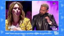 TPMP : Valérie Bénaïm balance une photo interdite de Cyril Hanouna !