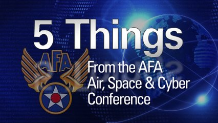 5 Things from the AFA Air, Space & Cyber Conference Day 1