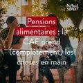 Pensions alimentaires : la CAF prend (complètement) les choses en main