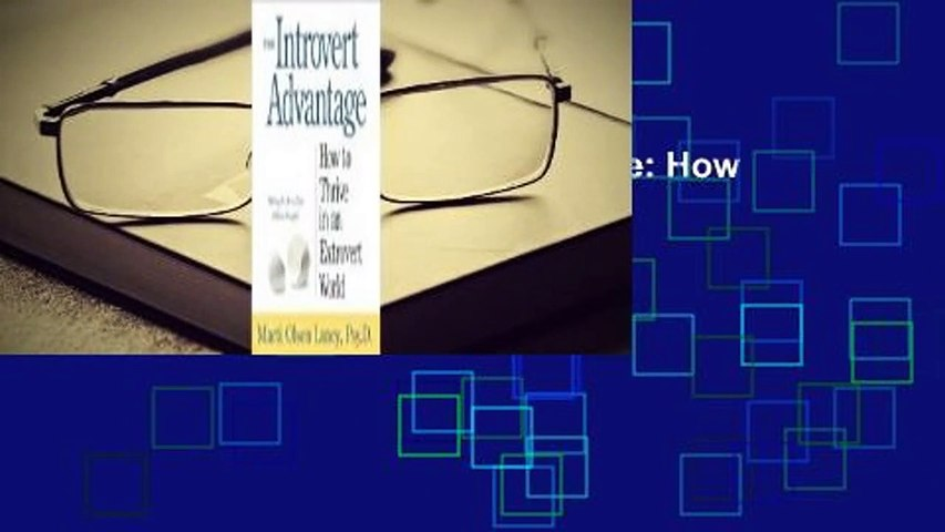 Full E-book The Introvert Advantage: How to Thrive in an Extrovert World  For Kindle
