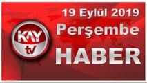 19 Eylül 2019 Kay Tv Haber