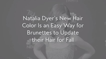 Natalia Dyer's New Hair Color Is an Easy Way for Brunettes to Update their Hair for Fall