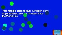 Full version  Born to Run: A Hidden Tribe, Superathletes, and the Greatest Race the World Has