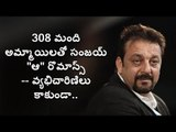 Bollywood Hero Sanjay Dutt has slept with over 308 women excluding prostitutes