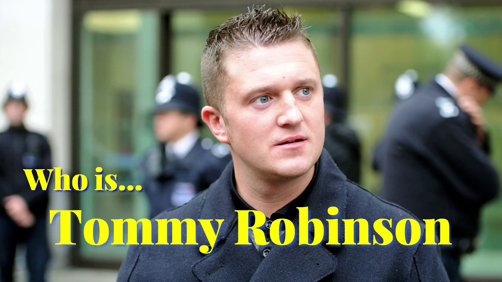 Tommy Robinson - Who is Tommy Robinson?