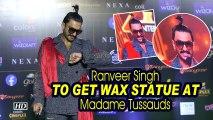 Ranveer Singh to get wax statue at Madame Tussauds